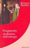 Barthes Roland - Fragmenty dyskursu miłosnego