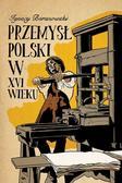 Baranowski Ignacy - Przemysł polski w XVI wieku
