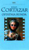 Cortazar Julio - Ostatnia runda