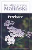 Maliński Mieczysław - Sztuka życia Przebacz t.3