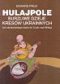 Prus Edward - Hulajpole. Burzliwe dzieje kresów ukrainnych (od słowiańskiego świtu do Cudu nad Wisłą)