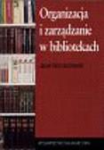 Wojciechowski Jacek - Organizacja i zarządanie w bibliotekach.