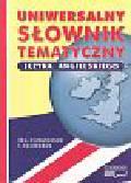 Baranowski Grzegorz (red.) - Uniwersalny słownik tematyczny języka angielskiego dla licealistów i studentów