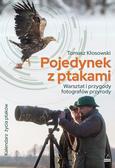 Tomasz Kłosowski - Pojedynek z ptakami. Warsztat i przygody...