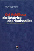 Topolski Jerzy - Od Achillesa do Beatrice De Planissolles