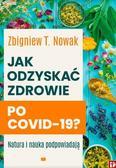 Zbigniew T. Nowak - Jak odzyskać zdrowie po COVID-19?