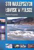 Krzyszczyk Wojciech - Sto najlepszych łowisk w Polsce