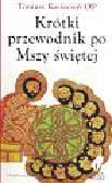 Kwiecień Tomasz - Krótki Przewodnik po Mszy Świętej