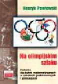 Pawłowski Henryk - Na olimpijskim szlaku  Zadania dla kółek matematycznych
