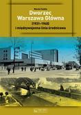 Marek Ćwikła - Dworzec Warszawa Główna 1931-1945
