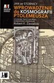 Jan ze Stobnicy Wprowadzenie do Kosmografii Ptolemeusza. Studium, tekst łaciński, komentarz i przekład Robert K. Zawadzki