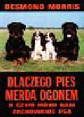 Morris Desmond - Dlaczego pies merda ogonem. O czym mówi nam zachowanie psa