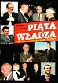 Gabryel Piotr, Zieleniewski Marek - Piąta władza, czyli kto naprawdę rządzi Polską