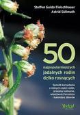Astrid Sßmuth, Steffen Guido Fleischhauer - 50 najpopularniejszych roślin dziko rosnących