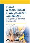 Żołyński Janusz - Praca w warunkach stwarzających zagrożenie. dla życia lub zdrowia pracownika