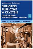 Kisilowska Małgorzata - Biblioteki publiczne w kryzysie doświadczenie pierwszego etapu pandemii