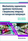 Jabłoński Adam, Jabłoński Marek - Mechanizmy zapewnienia zgodności technicznej i bezpiecznej integracji w transporcie kolejowym