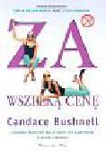 Bushnell Candace - Za wszelką cenę
