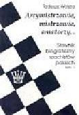 Wolsza Tadeusz - Arcymistrzowie, mistrzowie, amatorzy... Słownik biograficzny szachistów polskich tom 1