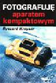 Kreyser Ryszard - Fotografuję aparatem kompaktowym