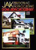 Buczkowski Wiesław i inni - Jak zbudować nowocześnie dom jednorodzinny