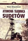 Robert Klementowski - Atomowa tajemnica Sudetów