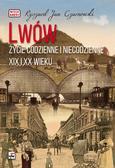 Ryszard Jan Czarnowski - Lwów. Życie codzienne i niecodzienne XIX i XX w.