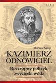Mariusz Samp - Kazimierz Odnowiciel. Roztropny polityk..