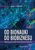 Studziński Artur K. - Od bionauki do biobiznesu. Komercjalizacja wiedzy w biotechnologii medycznej