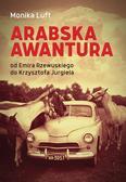 Luft Monika - Arabska awantura. Od Emira Rzewuskiego do Krzysztofa Jurgiela