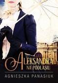 Agnieszka Panasiuk - Na Podlasiu. Aleksandra