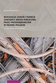 Maszewski Łukasz - Realizacja zadań i funkcji zarządcy drogi publicznej przez przedsiębiorców w prawie polskim Studium