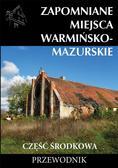 Marek Dudziak, Tomasz Sowiński - Zapomniane miejsca Warmińsko-mazurskie...