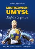 Wasilkowski Tomasz - Mistrzowski umysł. Mój tata to geniusz