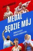 Jacek Kurowski - Medal będzie mój. Droga na szczyt polskich..