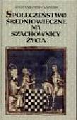 Karłowska - Kamzowa Alicja - Społeczeństwo średniowieczne na szachownicy życia