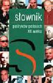 Hauser Przemysław  Żerka Stanisław - Słownik polityków polskich XX wieku