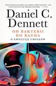 Daniel C. Dennett, Krystyna Bielecka, Marcin Miłk - Od bakterii do Bacha. O ewolucji umysłów