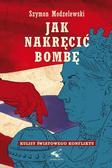 Modzelewski Szymon - Jak nakręcić bombę. Kulisy światowego konfliktu