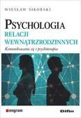 Sikorski Wiesław - Psychologia relacji wewnątrzrodzinnych. Komunikowanie się i psychoterapia