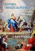 Roszkowski Wojciech - Historia chrześcijaństwa.T.2 Świętości, upadki i.