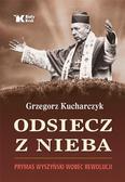 Grzegorz Kucharczyk - Odsiecz z nieba. Prymas Wyszyński wobec rewolucji