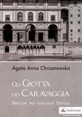 Chrzanowska Agata Anna - Od Giotta do Caravaggia. Spacer po Galerii Uffizi