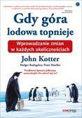Kotter John, Rathgeber Holger, Mueller Peter, Johnson Spenser - Gdy góra lodowa topnieje. Wprowadzanie zmian w każdych okolicznościach