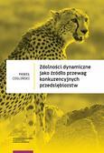 Cegliński Paweł - Zdolności dynamiczne jako źródło przewag konkurencyjnych przedsiębiorstw
