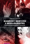 Kowalczyk Małgorzata H. - Zabójcy seryjni i wielokrotni. Studium kryminologiczno-wiktymologiczne