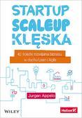 Appelo Jurgen - Startup, scaleup, klęska. 42 ścieżki rozwijania biznesu w duchu Lean i Agile