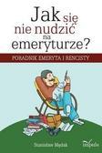 Stanisław Mędak - Jak się nie nudzić na emeryturze?