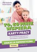 Tanajewska Alicja,Naprawa Renata - To co mnie wspiera Karty pracy dla uczniów ze specjalnymi potrzebami edukacyjnymi. Edukacja matematyczna