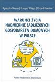 Agnieszka Wałęga, Grzegorz Wałęga, Ryszard Kowals - Warunki życia nadmiernie zadłużonych gospodarstw..